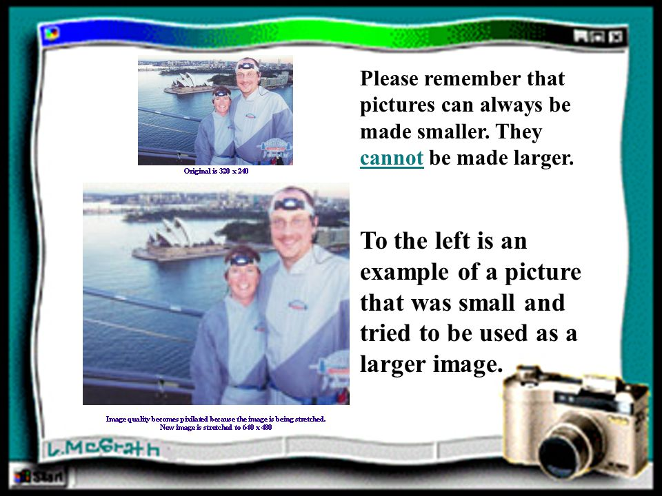 Please remember that pictures can always be made smaller.