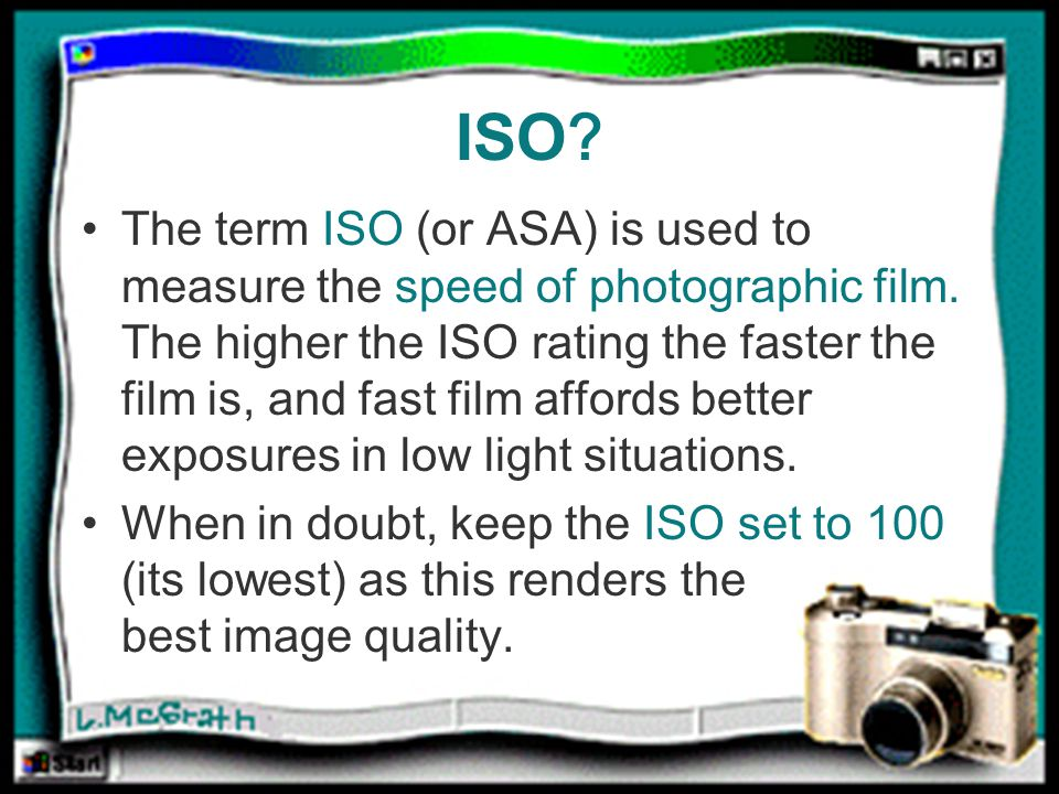 ISO . The term ISO (or ASA) is used to measure the speed of photographic film.