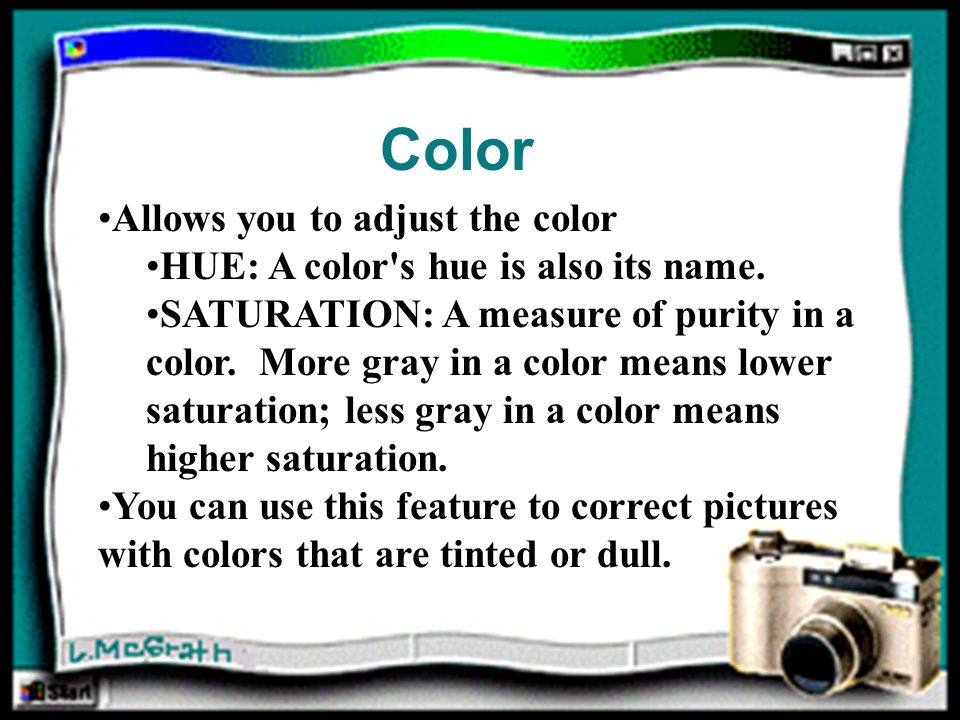 Color Allows you to adjust the color HUE: A color s hue is also its name.