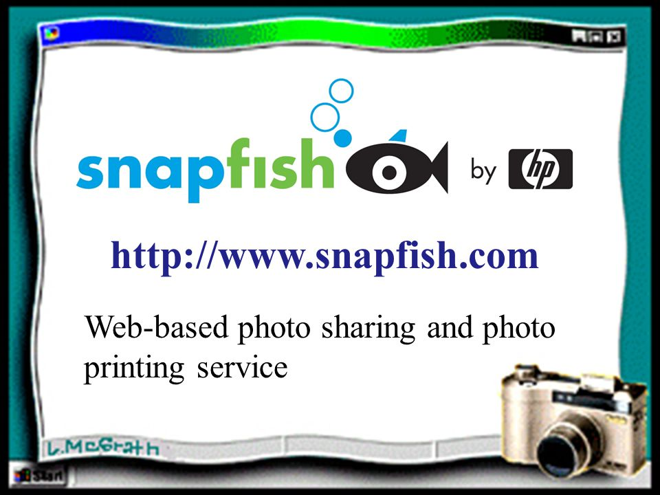 http://www.snapfish.com Web-based photo sharing and photo printing service