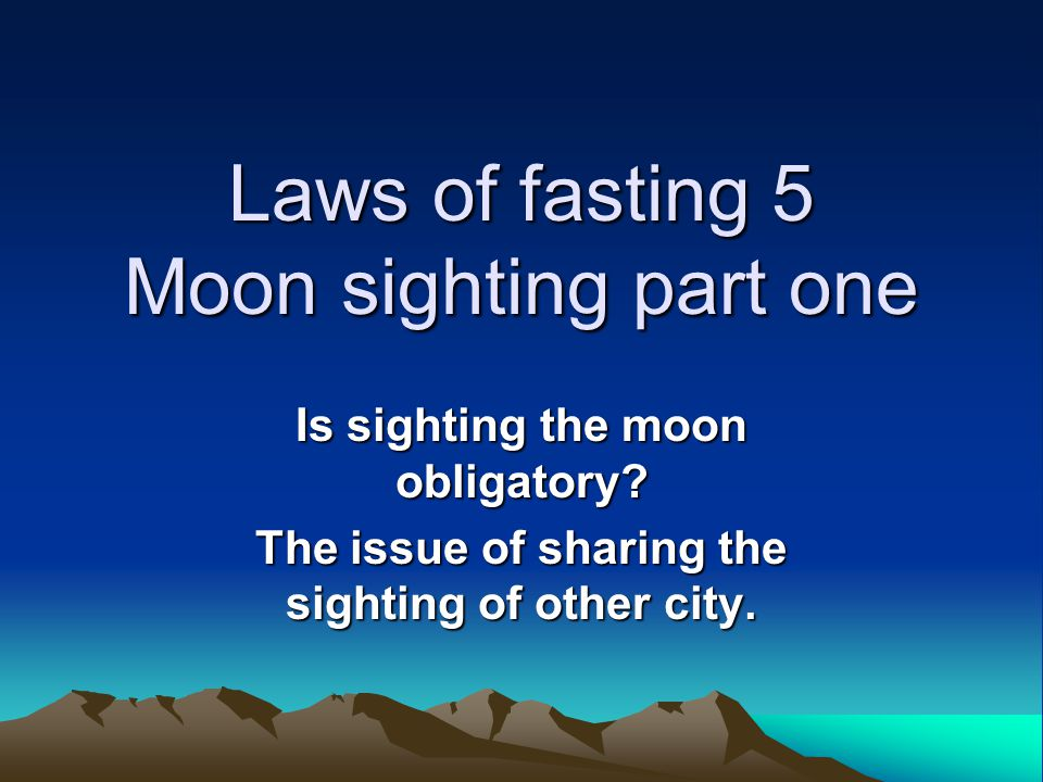 Laws of fasting 5 Moon sighting part one Is sighting the moon obligatory.