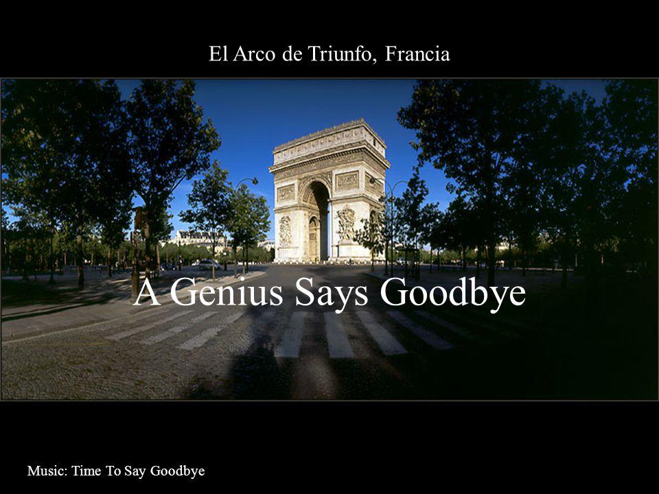El Arco de Triunfo, Francia A Genius Says Goodbye Music: Time To Say Goodbye
