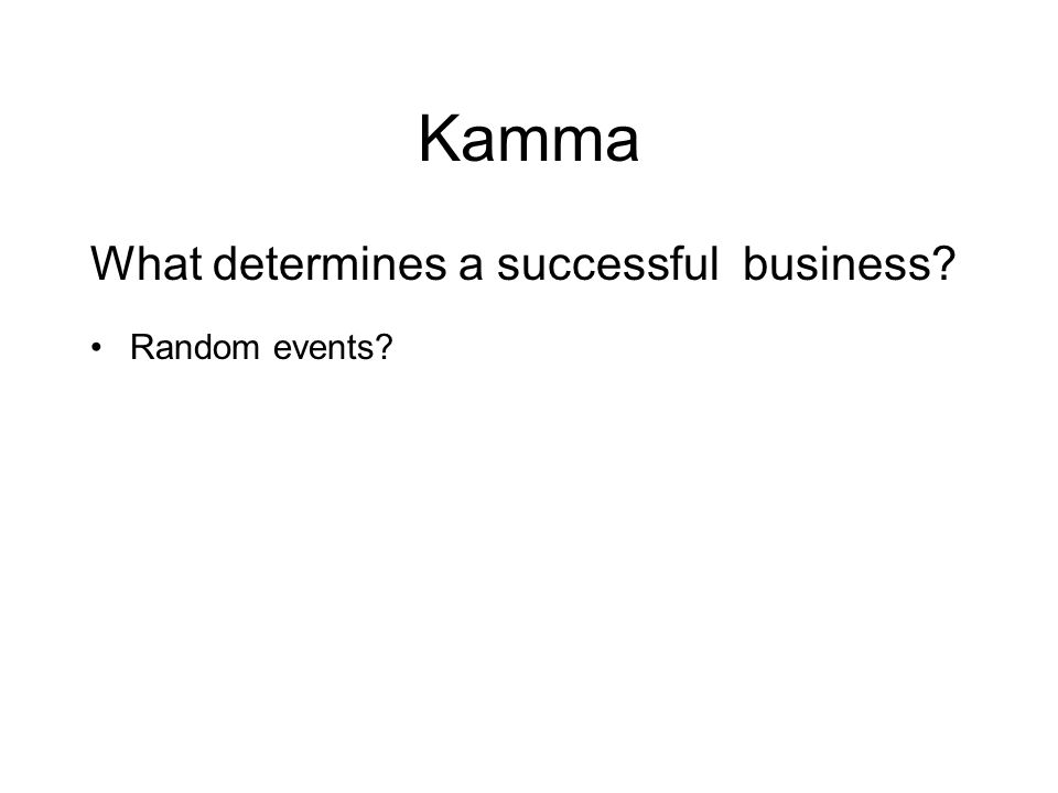 Kamma A successful business In this example, Kamma = Success.