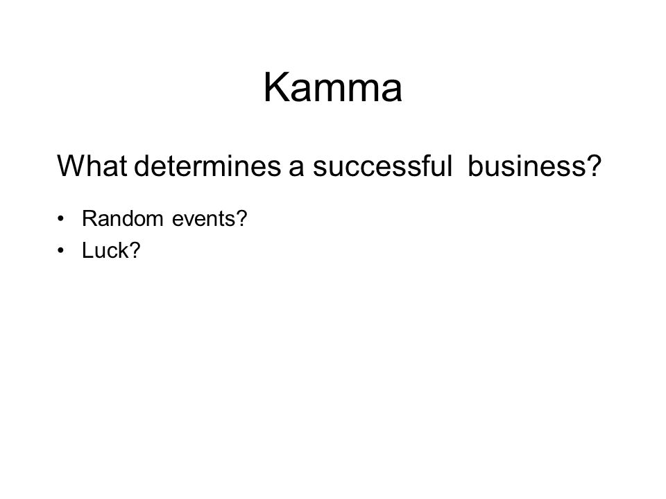Kamma What determines a successful business. Random events.