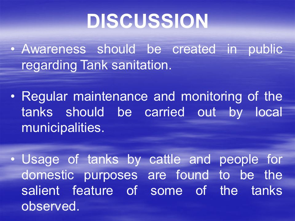 DISCUSSION Awareness should be created in public regarding Tank sanitation.