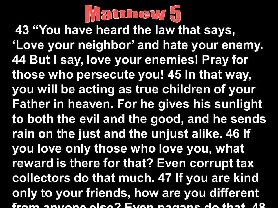43 You have heard the law that says, 'Love your neighbor' and hate your enemy.
