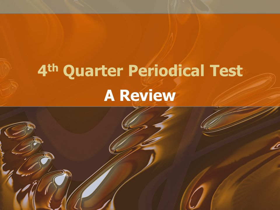4 th Quarter Periodical Test A Review