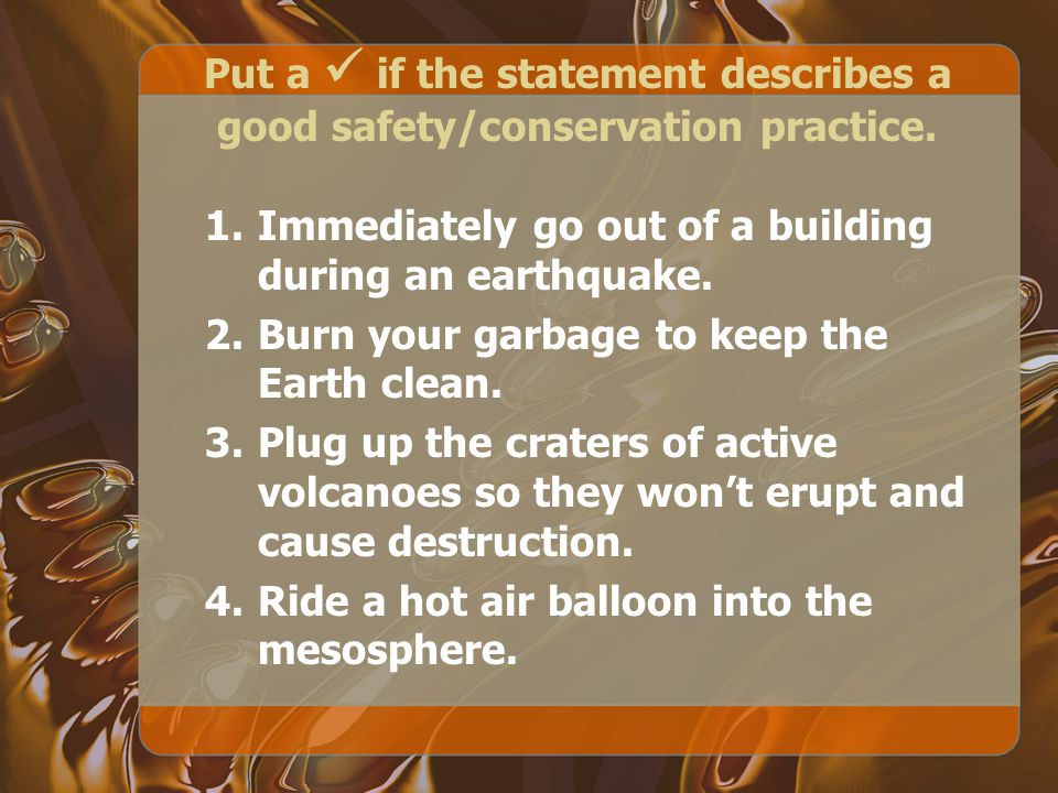 Put a if the statement describes a good safety/conservation practice.