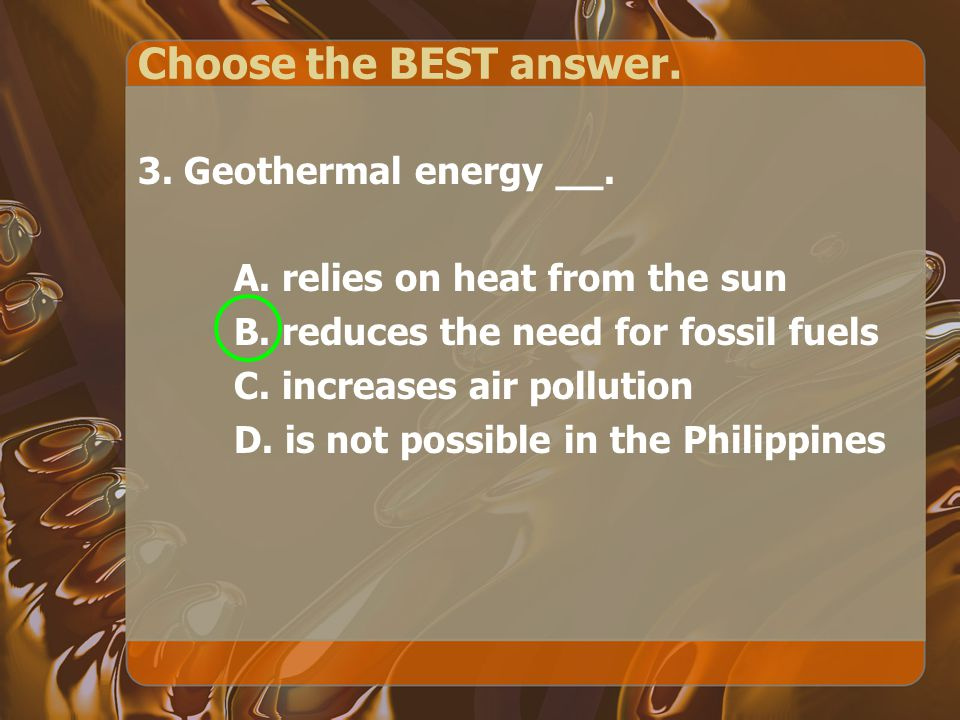 Choose the BEST answer. 3. Geothermal energy __.