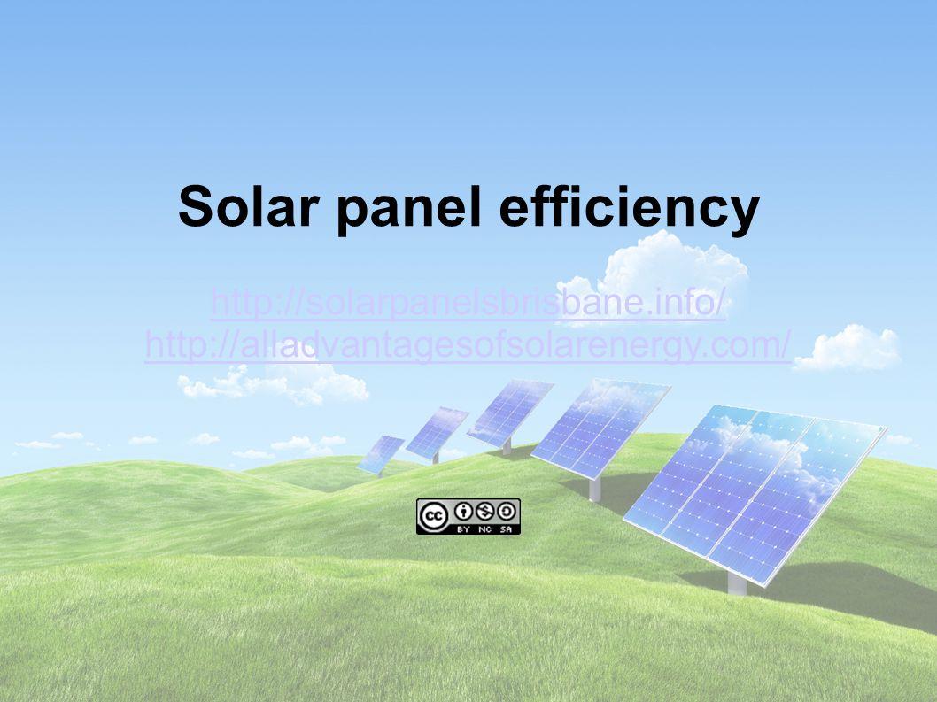 Solar panel efficiency http://solarpanelsbrisbane.info/ http://alladvantagesofsolarenergy.com/