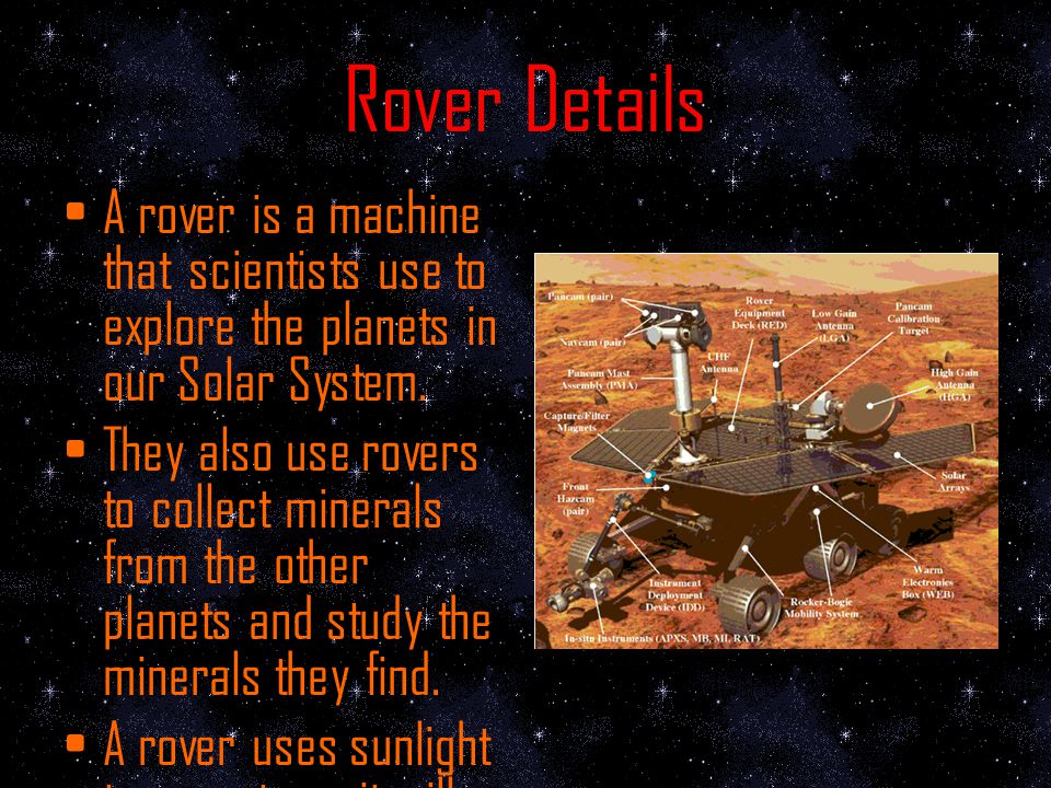Sending Rovers Scientists are sending probes/rovers to find evidence of water and life on other plants.