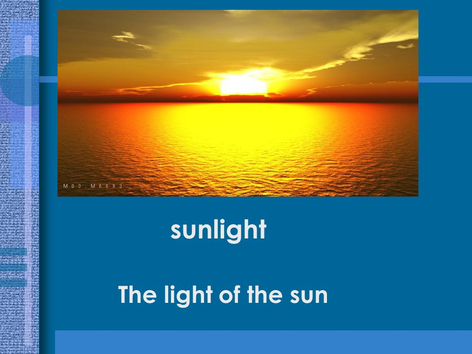 sunlight The light of the sun