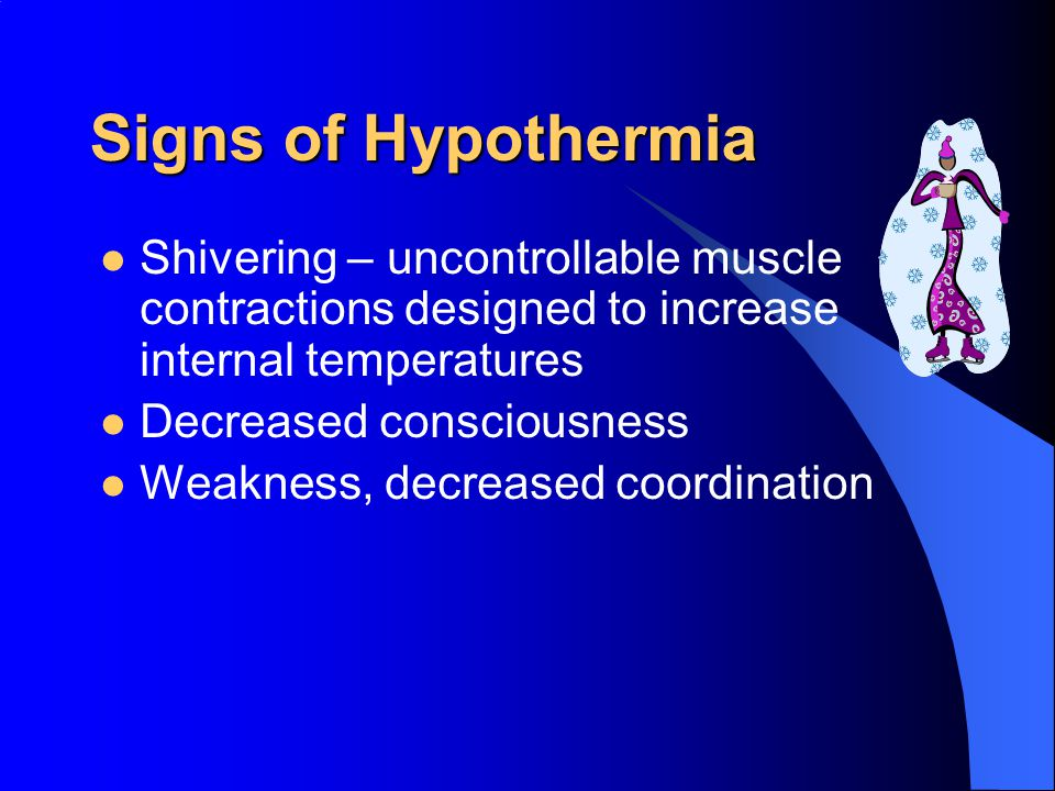 Hypothermia Occurs when a person is subjected to cold conditions over an extended period of time.