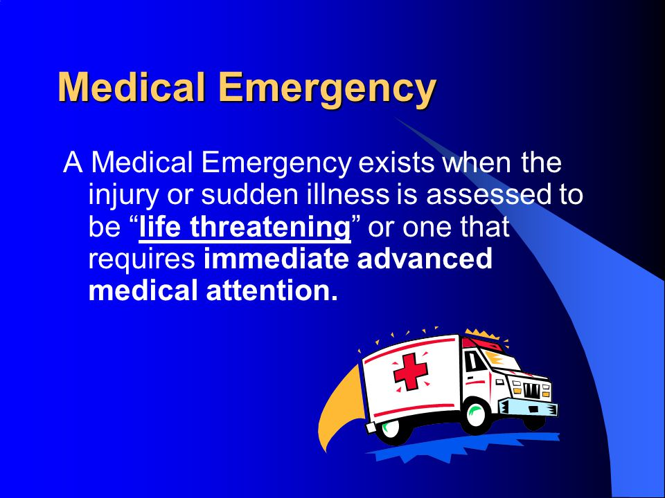 Universal Response Determine nature of emergency Call for medical help (911) Avoid moving the person Assess the person's condition and provide necessary assistance