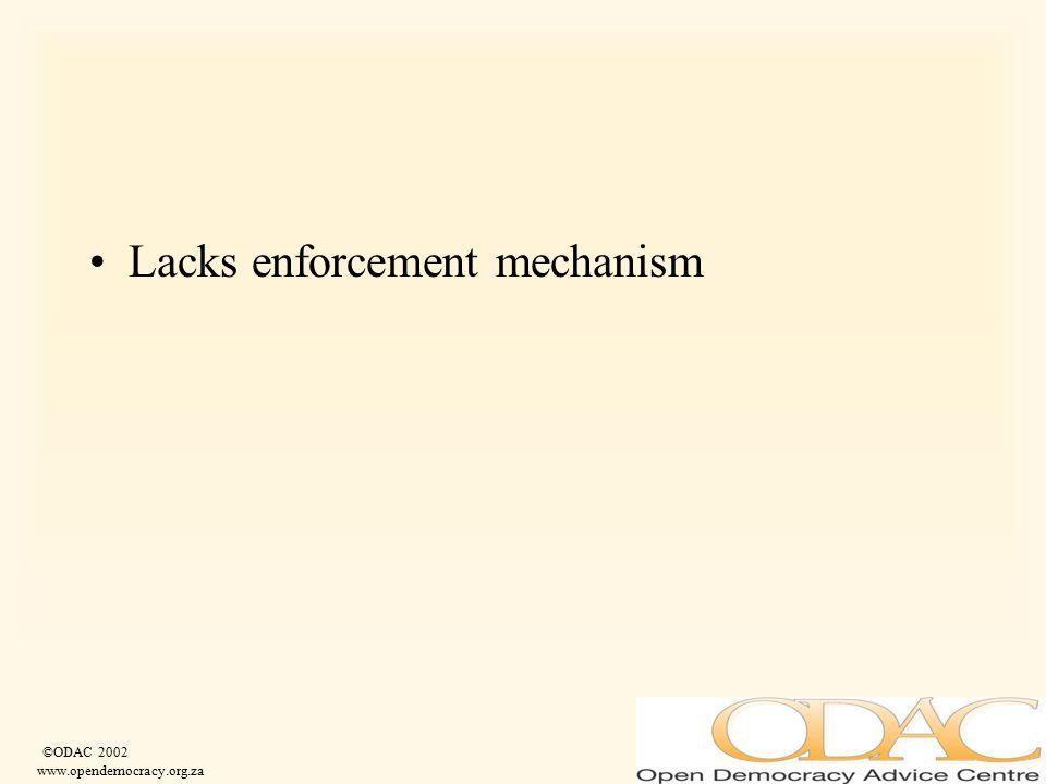 ©ODAC 2002 www.opendemocracy.org.za Lacks enforcement mechanism