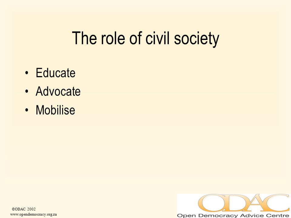©ODAC 2002 www.opendemocracy.org.za The role of civil society Educate Advocate Mobilise