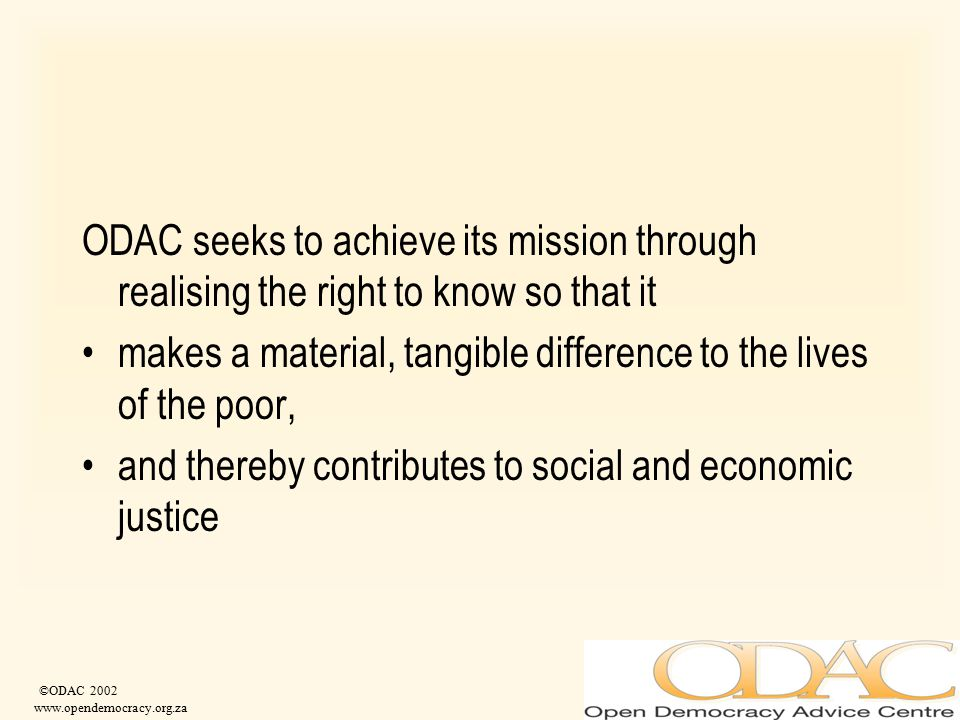 ©ODAC 2002 www.opendemocracy.org.za ODAC seeks to achieve its mission through realising the right to know so that it makes a material, tangible differ
