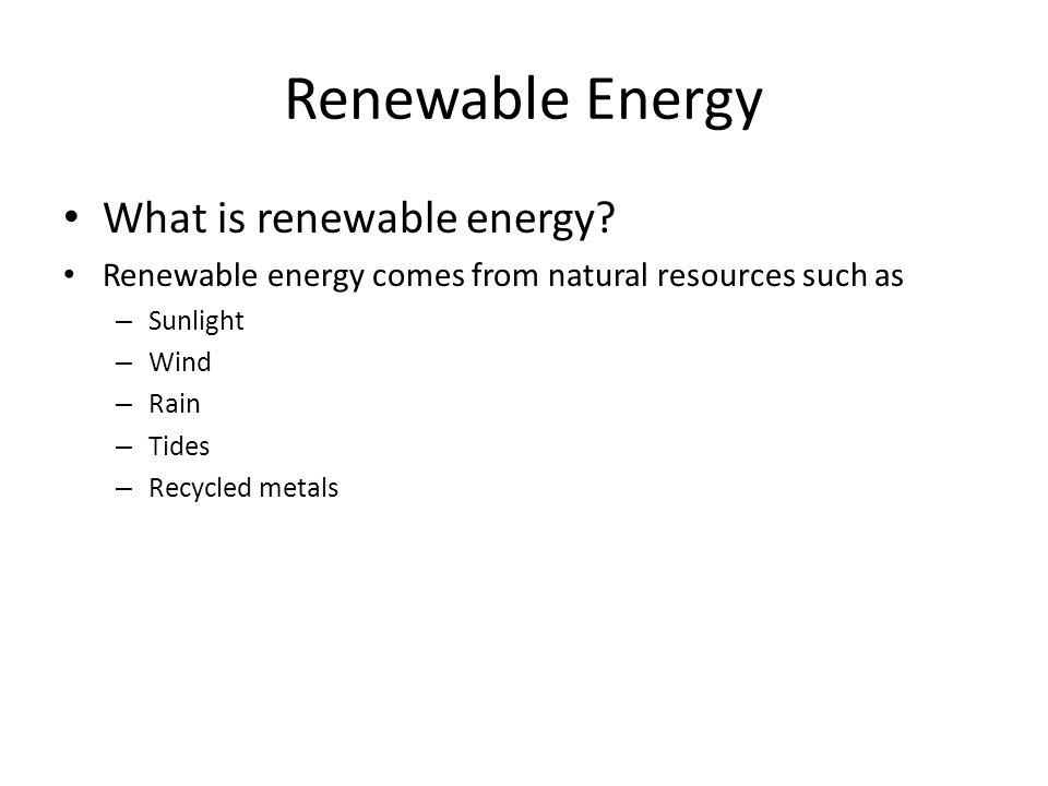 Renewable Energy What is renewable energy.