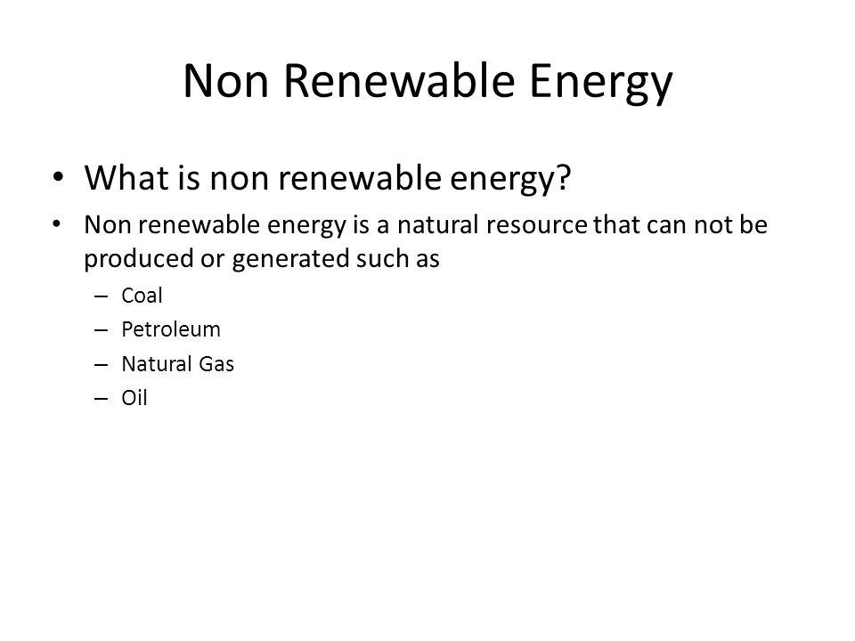 Non Renewable Energy What is non renewable energy.