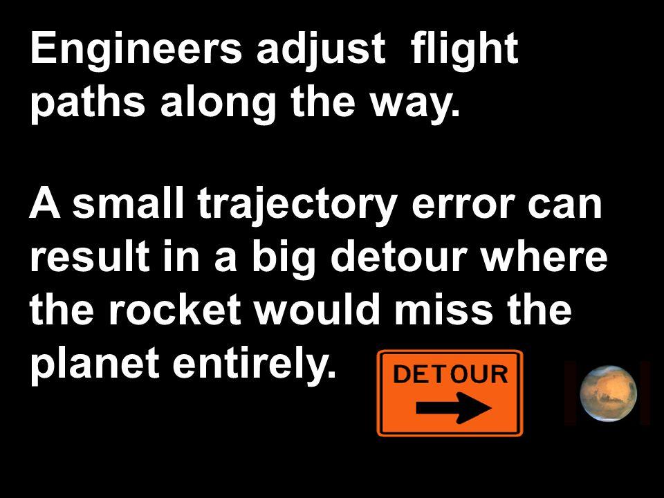 Engineers adjust flight paths along the way.