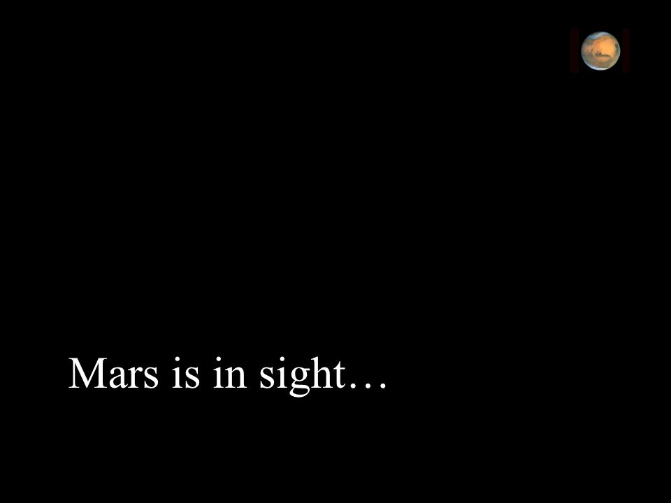 Mars is in sight…