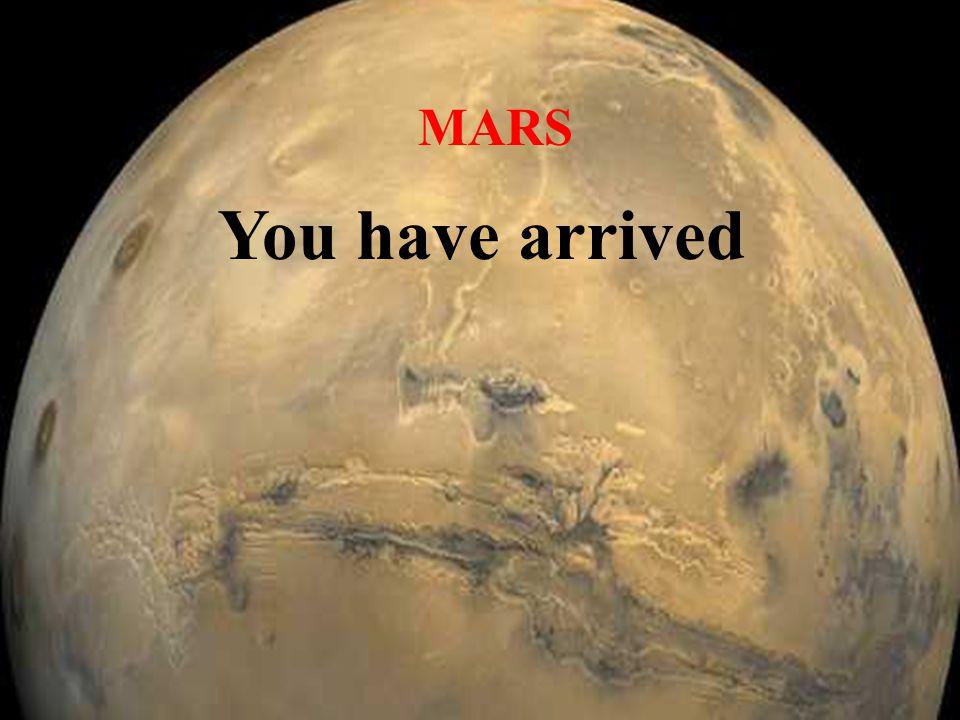 MARS You have arrived