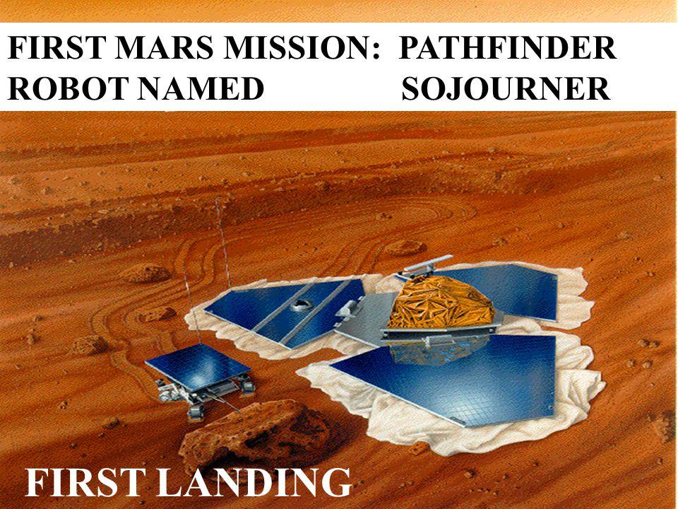 FIRST MARS MISSION: PATHFINDER ROBOT NAMED SOJOURNER FIRST LANDING