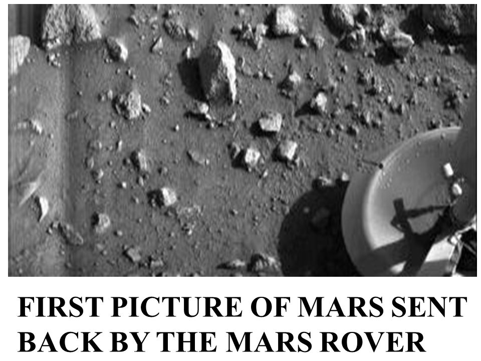 FIRST PICTURE OF MARS SENT BACK BY THE MARS ROVER