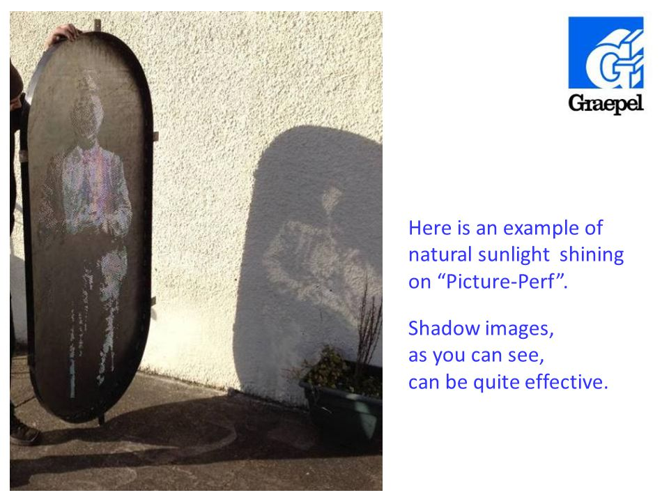 "Here is an example of natural sunlight shining on ""Picture-Perf"". Shadow images, as you can see, can be quite effective."