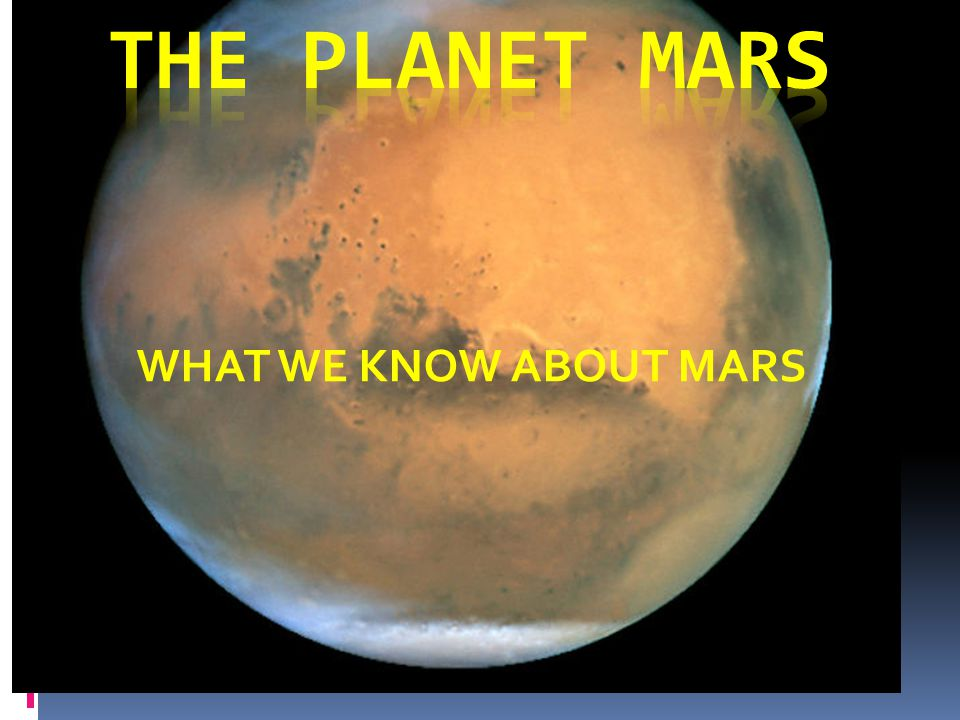 WHAT WE KNOW ABOUT MARS