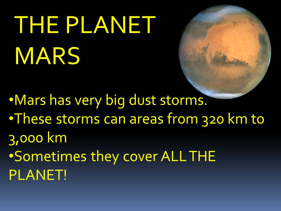 THE PLANET MARS Mars has very big dust storms.