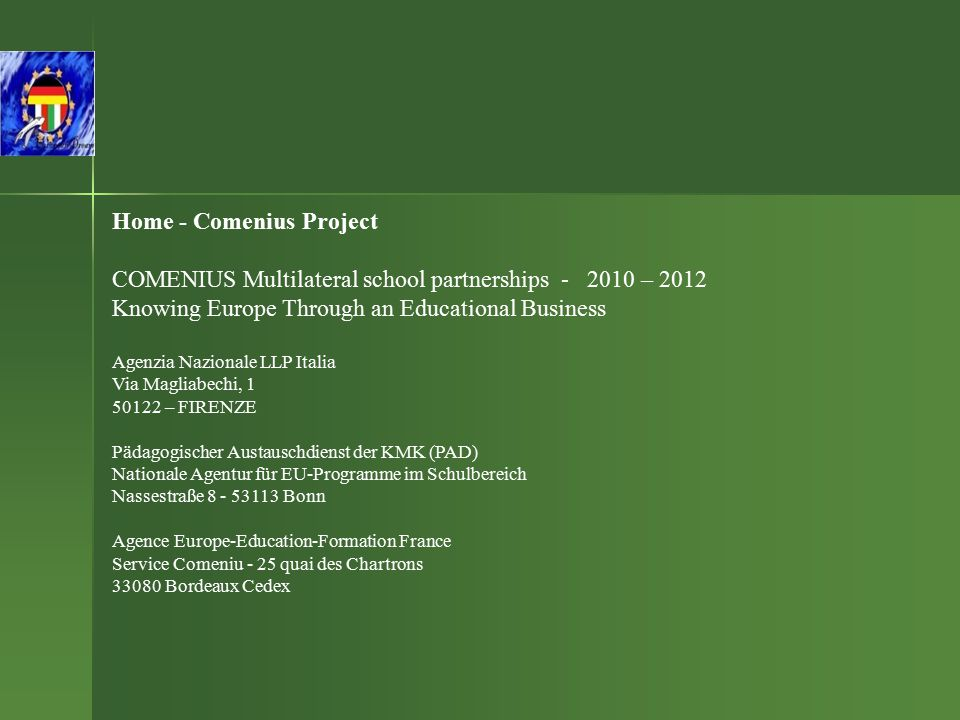 Home - Comenius Project COMENIUS Multilateral school partnerships - 2010 – 2012 Knowing Europe Through an Educational Business Agenzia Nazionale LLP I