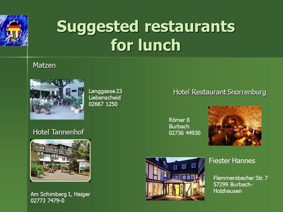 Langgasse 23 Liebenscheid 02667 1250 Matzen Hotel Restaurant Snorrenburg Römer 8 Burbach 02736 44930 Am Schimberg 1, Haiger 02773 7479-0 Hotel Tannenhof Suggested restaurants for lunch Fiester Hannes Flammersbacher Str.