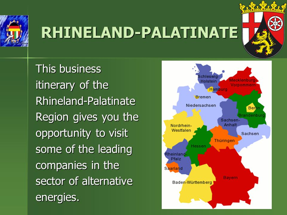 RHINELAND-PALATINATE RHINELAND-PALATINATE This business itinerary of the Rhineland-Palatinate Region gives you the opportunity to visit some of the le
