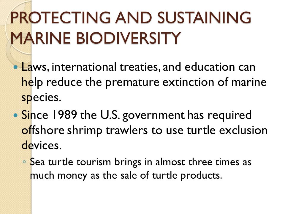 PROTECTING AND SUSTAINING MARINE BIODIVERSITY Laws, international treaties, and education can help reduce the premature extinction of marine species.