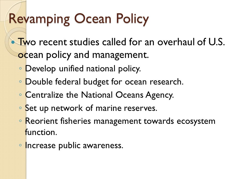 Revamping Ocean Policy Two recent studies called for an overhaul of U.S.