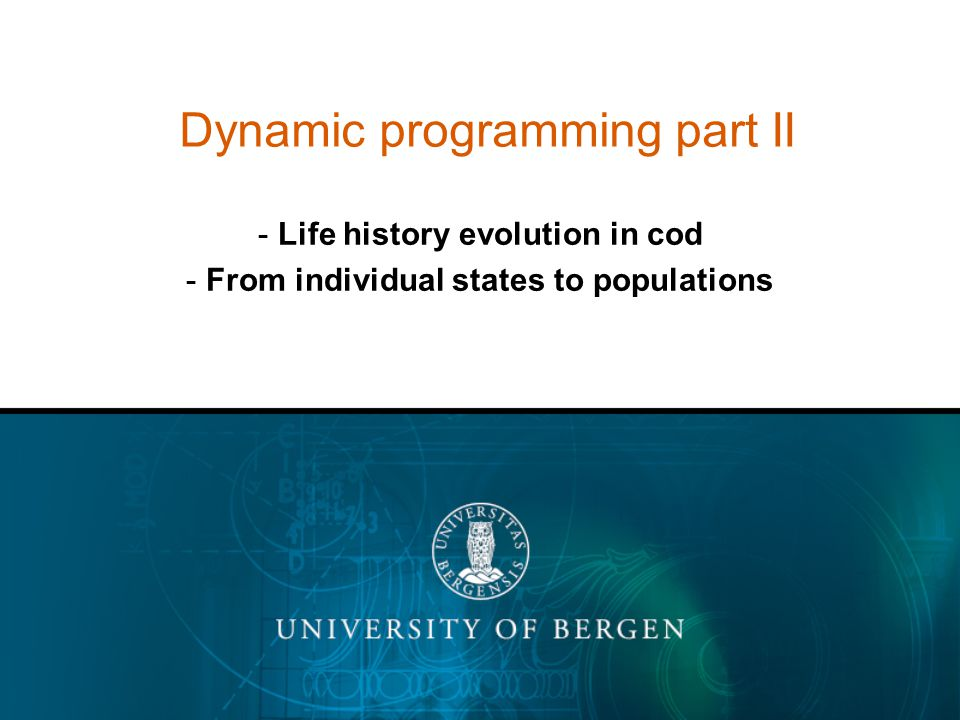 Dynamic programming part II - Life history evolution in cod - From individual states to populations