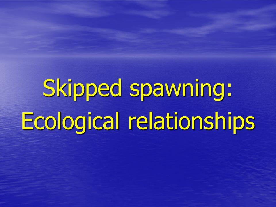 Skipped spawning: Ecological relationships
