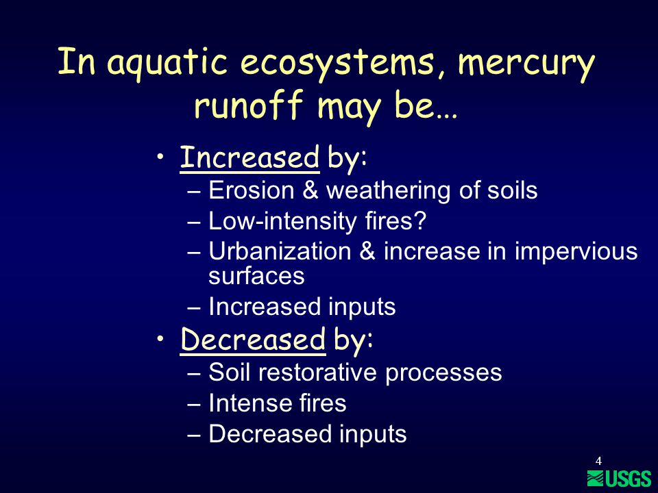 4 In aquatic ecosystems, mercury runoff may be… Increased by: –Erosion & weathering of soils –Low-intensity fires.