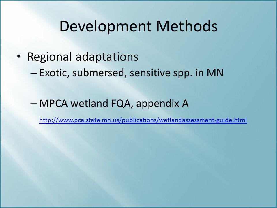 Development Methods Regional adaptations – Exotic, submersed, sensitive spp. in MN – MPCA wetland FQA, appendix A http://www.pca.state.mn.us/publicati