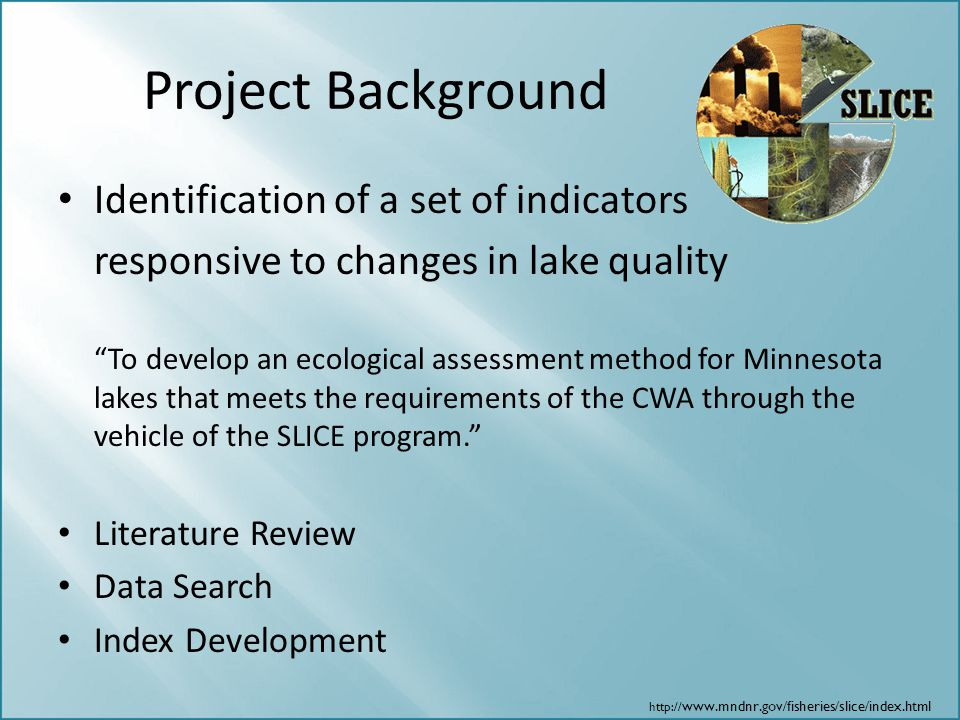 """Project Background Identification of a set of indicators responsive to changes in lake quality """"To develop an ecological assessment method for Minneso"""