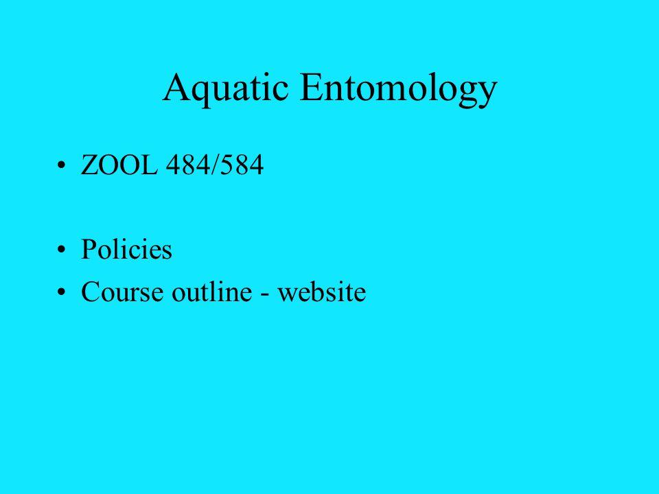 Aquatic Entomology ZOOL 484/584 Policies Course outline - website