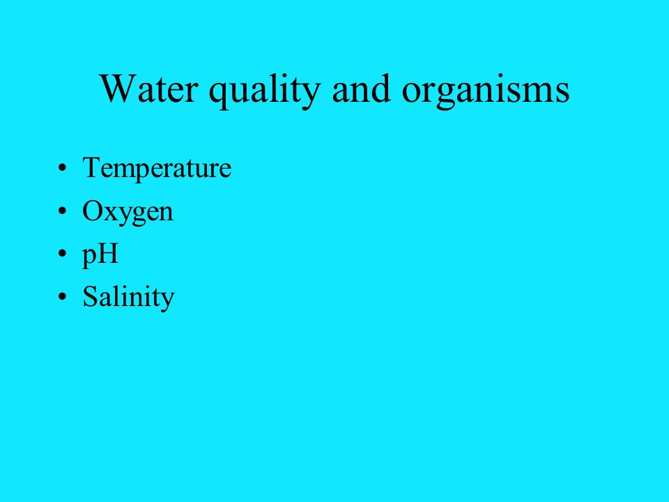 Water quality and organisms Temperature Oxygen pH Salinity
