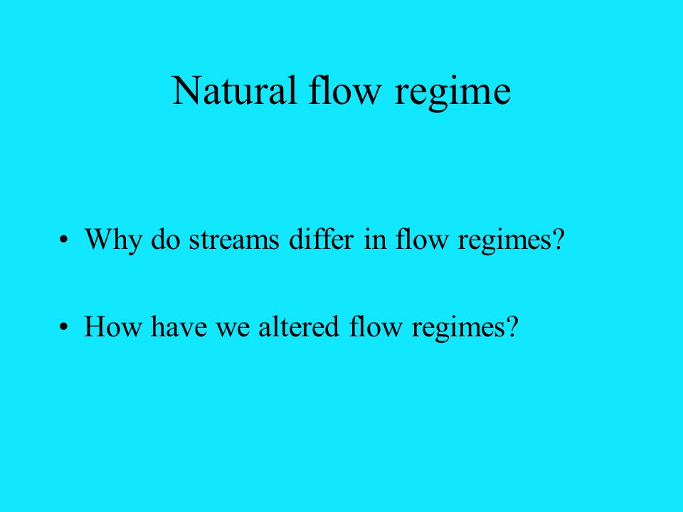 Natural flow regime Why do streams differ in flow regimes How have we altered flow regimes