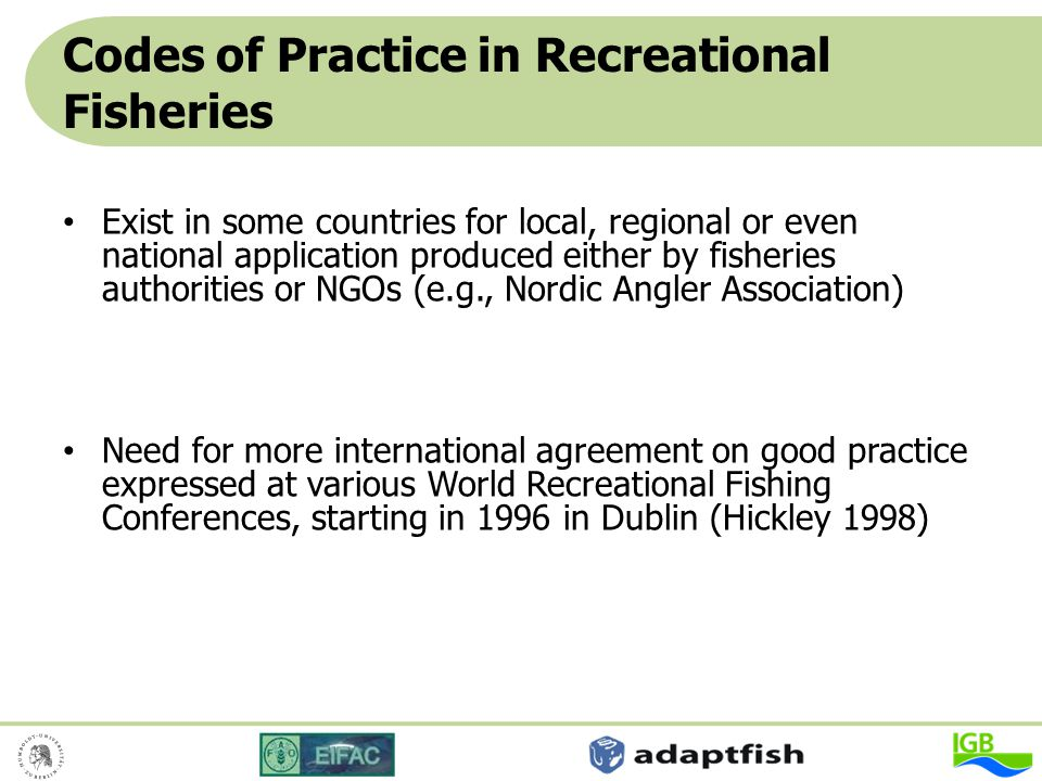 Codes of Practice in Recreational Fisheries Exist in some countries for local, regional or even national application produced either by fisheries auth