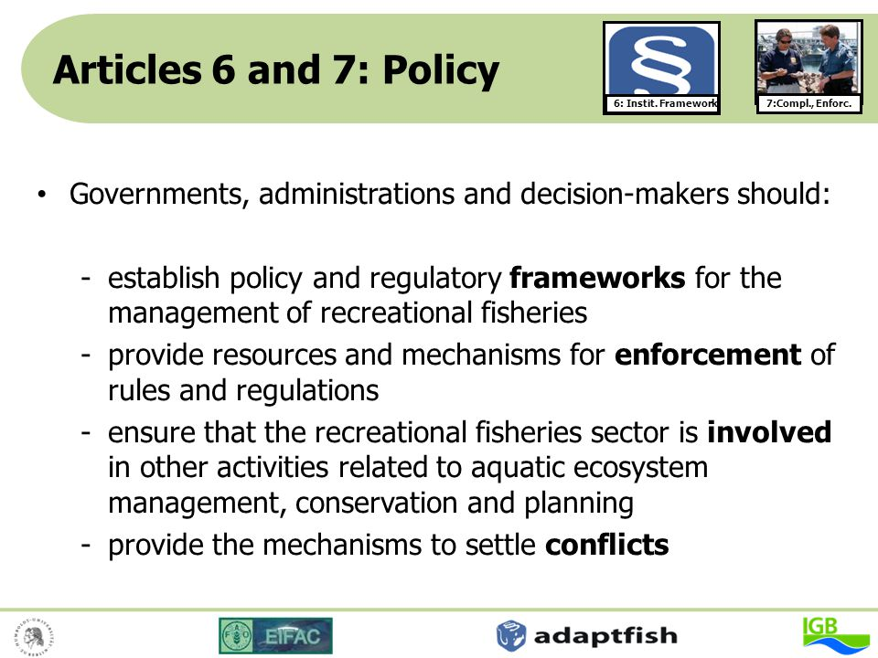 Articles 6 and 7: Policy Governments, administrations and decision-makers should: -establish policy and regulatory frameworks for the management of re