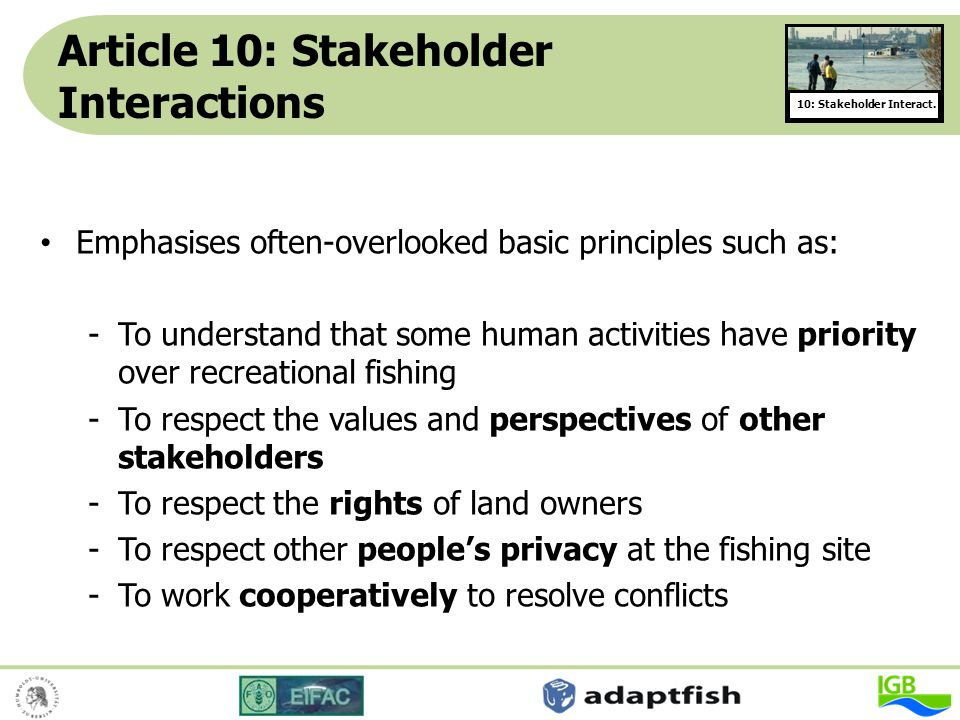 Article 10: Stakeholder Interactions Emphasises often-overlooked basic principles such as: -To understand that some human activities have priority ove