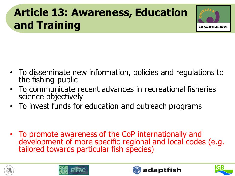 Article 13: Awareness, Education and Training 13: Awareness, Educ. To disseminate new information, policies and regulations to the fishing public To c