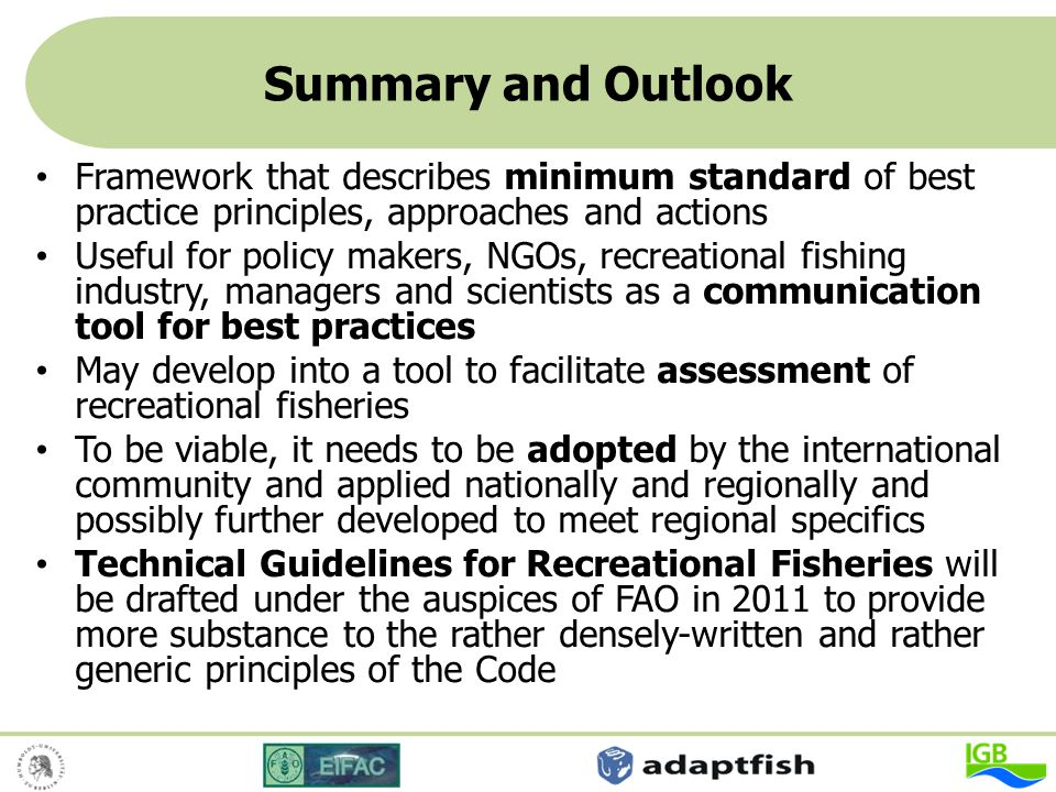 Summary and Outlook Framework that describes minimum standard of best practice principles, approaches and actions Useful for policy makers, NGOs, recr