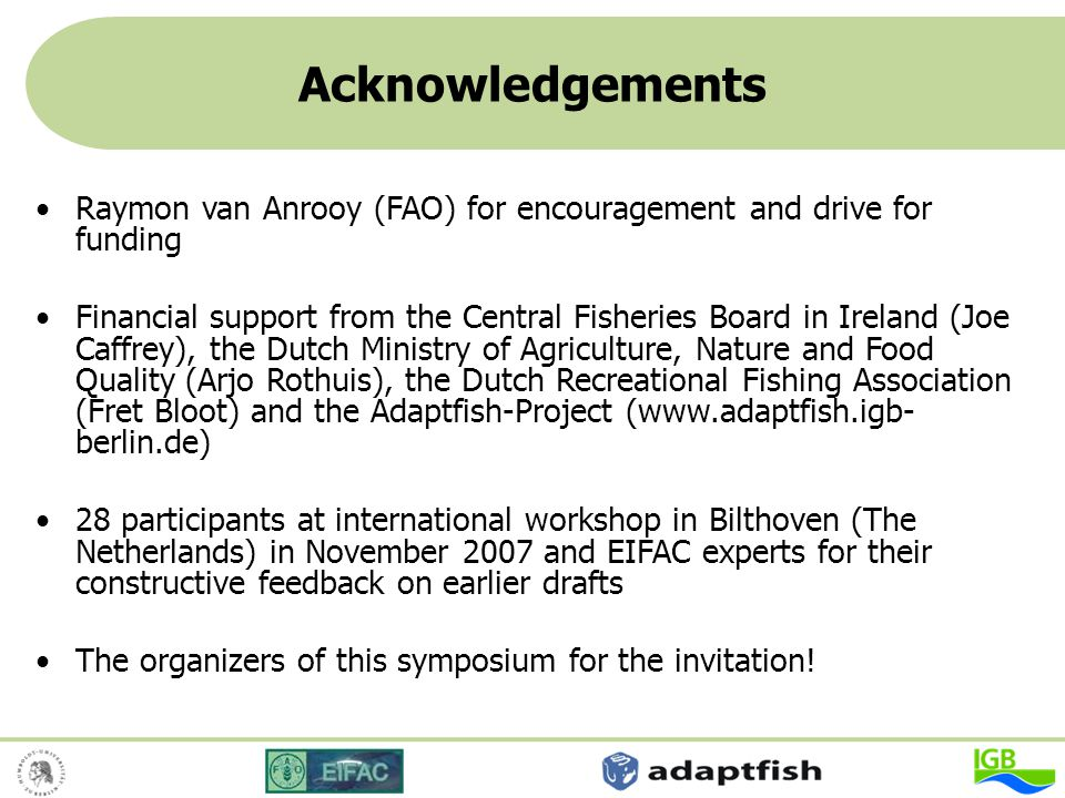 Acknowledgements Raymon van Anrooy (FAO) for encouragement and drive for funding Financial support from the Central Fisheries Board in Ireland (Joe Ca